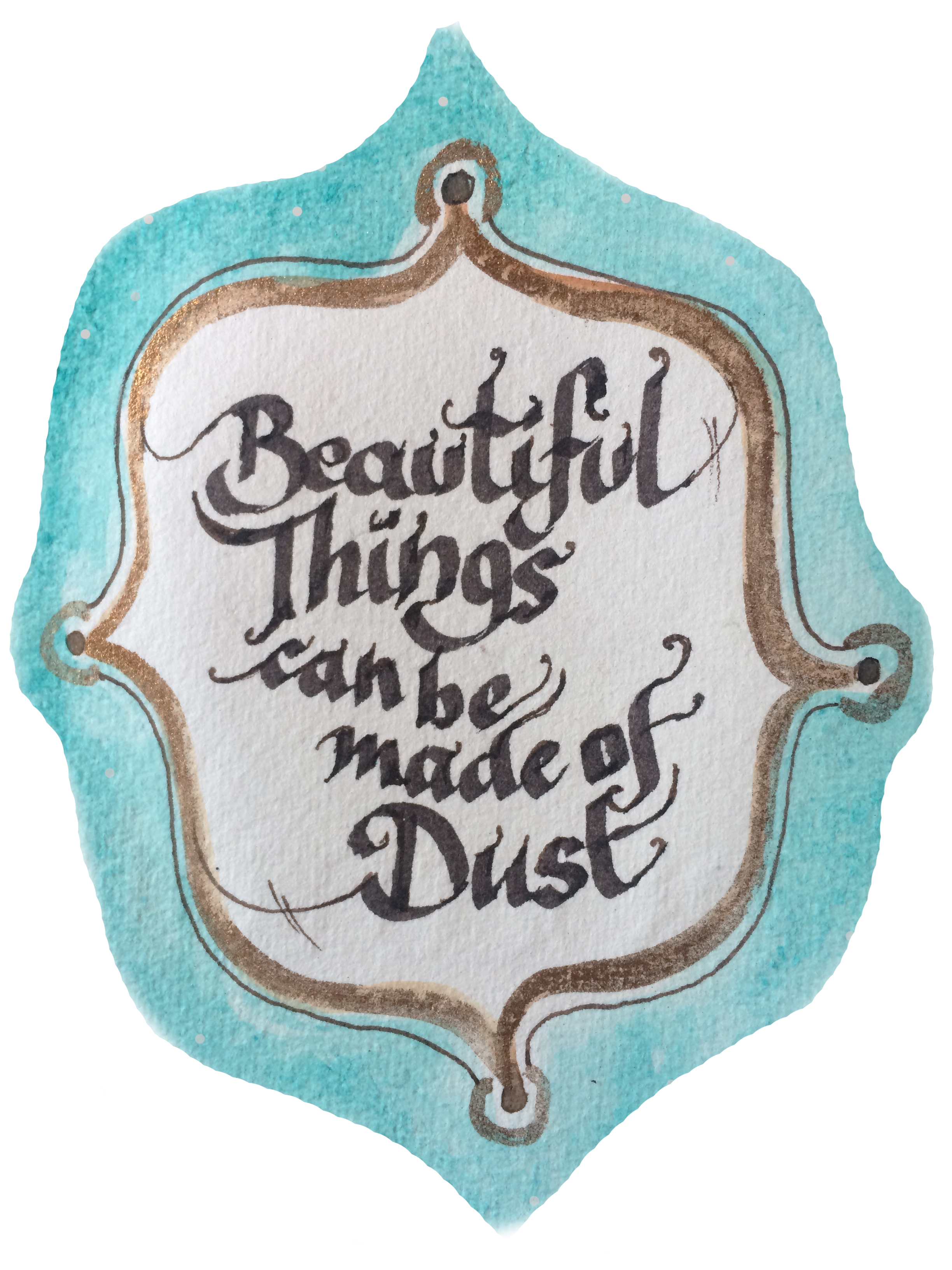beautiful things can be made of dust